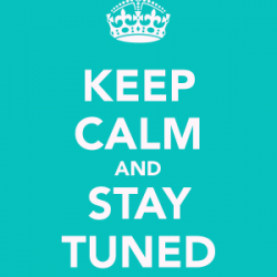 keep-calm-and-stay-tuned-e1393232245825